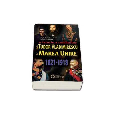 Iulian Oncescu, O istorie a romanilor de la Tudor Vladimirescu la Marea Unire - 1821-1918