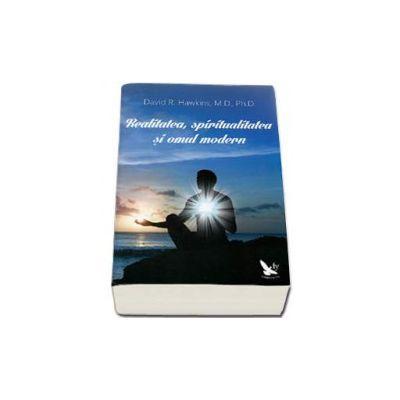 David R. Hawkins - Realitatea, spiritualitatea si omul modern