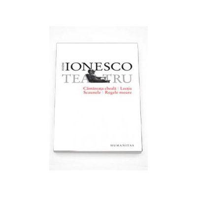 Eugene Ionesco, Cantareata cheala. Lectia. Scaunele. Regele moare - Editia III
