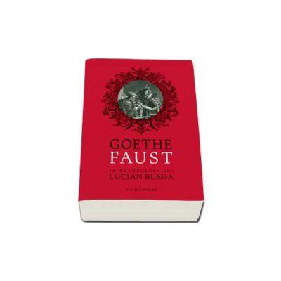 Johann Wolfgang Goethe - Faust. In traducerea lui Lucian Blaga