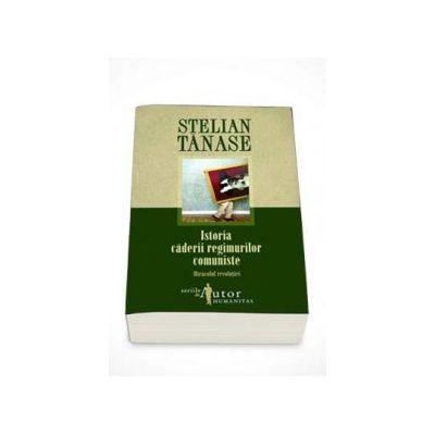Stelian Tanase, Istoria caderii regimurilor comuniste