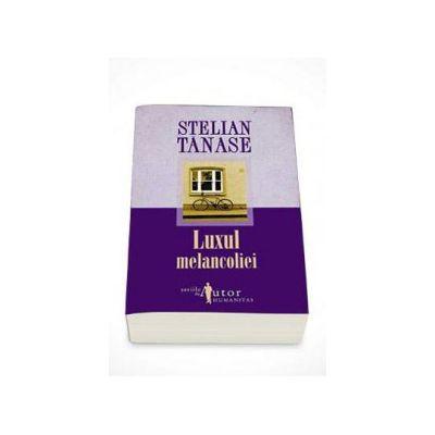 Stelian Tanase, Luxul melancoliei