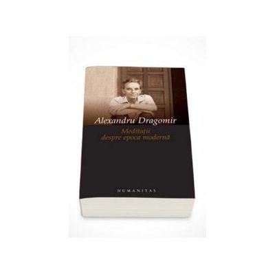 Alexandru Dragomir, Meditatii despre epoca moderna