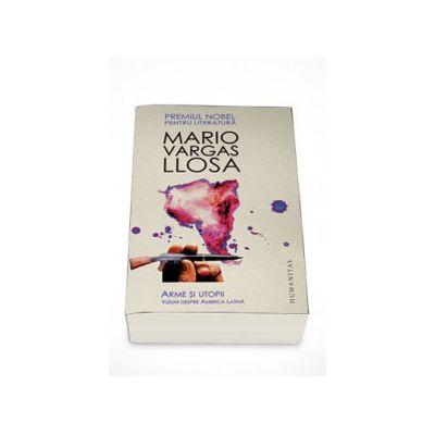 ArArme si utopii. Viziuni despre America Latina - Mario Vargas Llosa