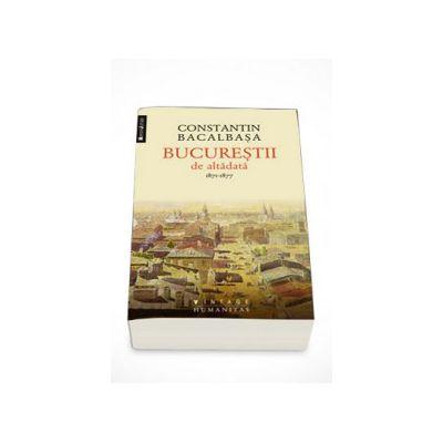 Bucurestii de altadata, 1871-1877 (Volumul. I)