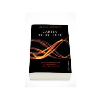 Cartea infinitului. Scurta introducere in nemarginit, etern si nesfirsit - John D. Barrow