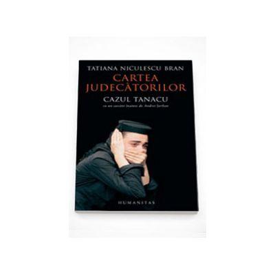 Cartea judecatorilor. Cazul Tanacu - Tatiana Niculesc Bran