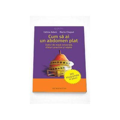 Cum sa ai un abdomen plat. Indici de masa corporala, sfaturi practice si retete (Mario Chaput)