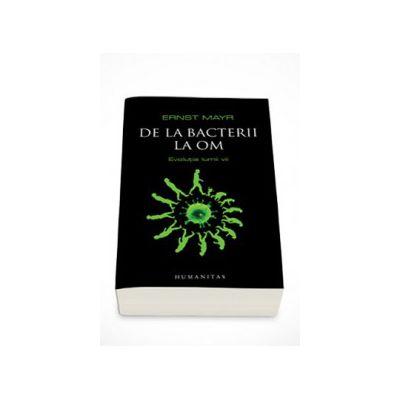 De la bacterii la om. Evolutia lumii vii - Mayr Ernst