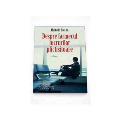 Despre farmecul lucrurilor plictisitoare - Alain de Botton