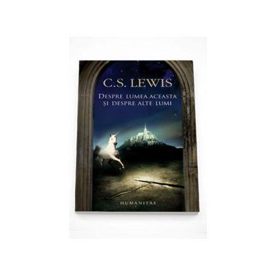 Despre lumea aceasta si despre alte lumi - C. S. Lewis