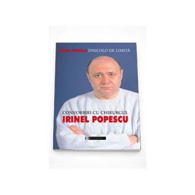 Dincolo de limita. Convorbiri cu chirurgul Irinel Popescu - Dora Petrila