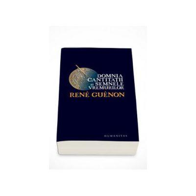 Domnia cantitatii si semnele vremurilor - Rene Guenon