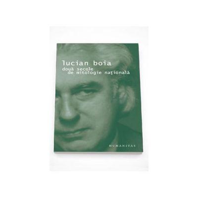 Doua secole de mitologie nationala - Lucian Bota