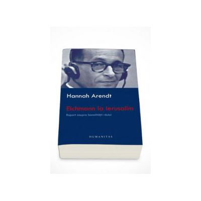 Eichmann la Ierusalim - Hannah Arendt