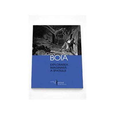 Explorarea imaginara a spatiului - Lucian Boia