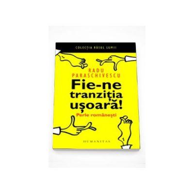 Fie-ne tranzitia usoara - Radu Paraschivescu