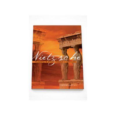Filozofia in epoca tragica a grecilor - Friedrich Nietzsche