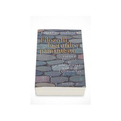 Filozofii lucrurilor pamantesti. Vietile epocile si doctrinele marilor economisti - Robert L. Heilbroner