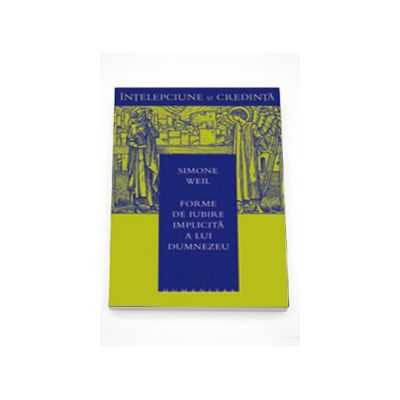Forme de iubire implicita a lui Dumnezeu - Simone Weil