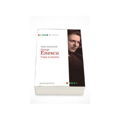 George Enescu. Viata si muzica - Noel Malcolm