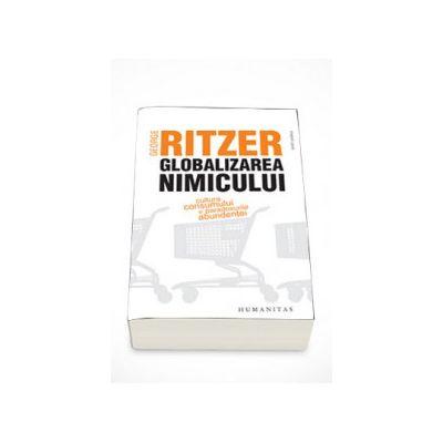 Globalizarea nimicului. Cultura consumului si paradoxurile abundentei - George Ritzer