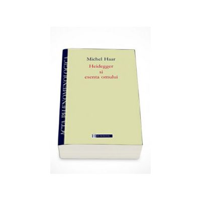 Heidegger si esenta omului - Michel Haar