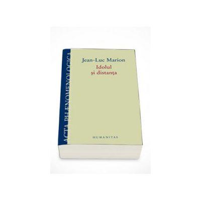 Idolul si distanta. Cinci studii - Jean-Luc Marion