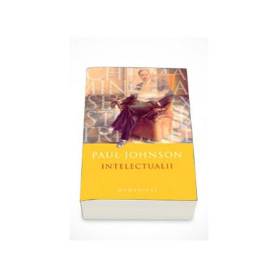 Intelectualii - Paul Johnson ( Editia a-II-a )