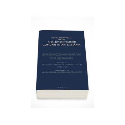 Istoria comunismului din Romania. Documente - Perioada Gheorghe Gheorghiu-Dej (1945-1965) - Mihnea Berindei