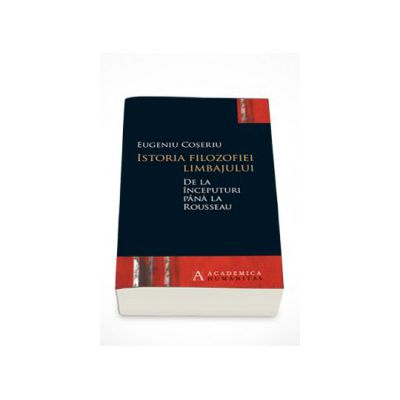 Istoria filozofiei limbajului de la inceputuri pana la Rousseau - Eugen Coseriu