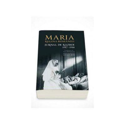 Jurnal de razboi. 1917-1918. Editie integrala, necenzurata (Maria regina Romaniei)