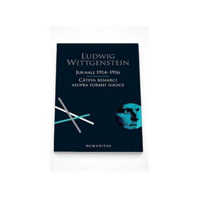 Jurnale 1914-1916. Cateva remarci asupra formei logice - Ludwig Wittgenstein