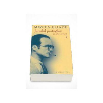 Jurnalul portughez si alte scrieri - vol 1 si 2 - Mircea Eliade