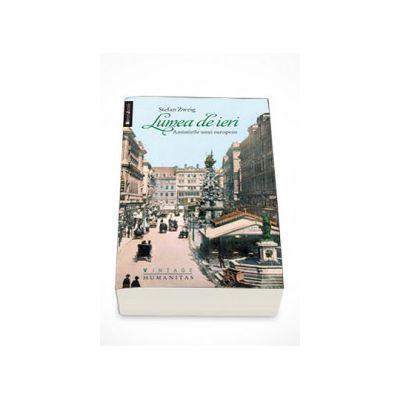 Lumea de ieri. Amintirile unui european - Stefan Zweig