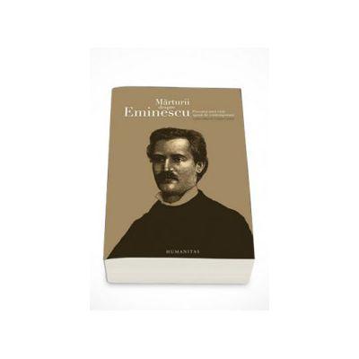 Marturii despre Eminescu. Povestea unei vieti spusa de contemporani - Catalin Cioaba