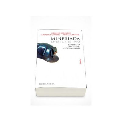 Mineriada 13-15 iunie 1990. Realitatea unei puteri neocomuniste - Anne Planche