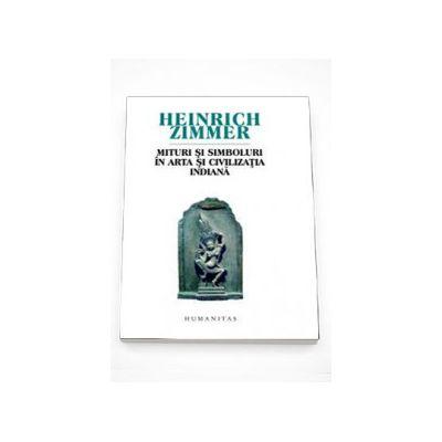 Mituri si simboluri in arta si civilizatia indiana - Heinrich Zimmer
