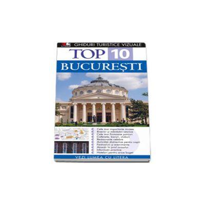 Top 10. Bucuresti - Colectia, ghiduri turistice vizuale