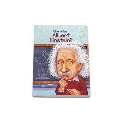 Jess M. Brallier, Cine a fost Albert Einstein? - Ilustratii de Robert Andrew Parker