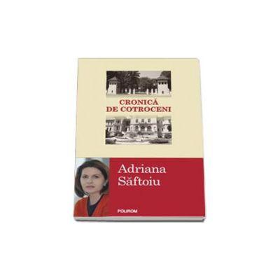 Adriana Saftoiu, Cronica de Cotroceni