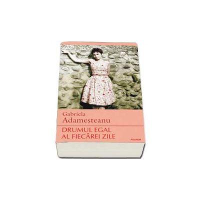 Gabriela Adamesteanu, Drumul egal al fiecarei zile. Editia a VI-a, definitiva