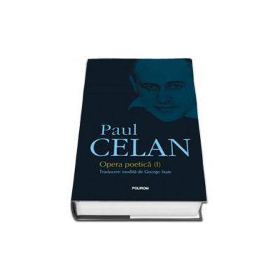 Opera Poetica I. Prima editie integrala a operei poetice semnate de Paul Celan (Editie cartonata)