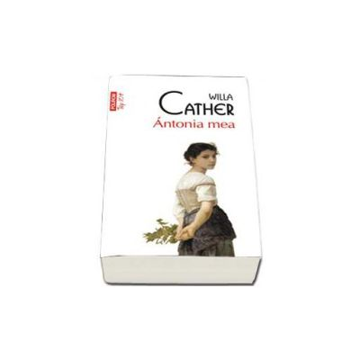 Willa Cather, Antonia mea - Colectia Top 10