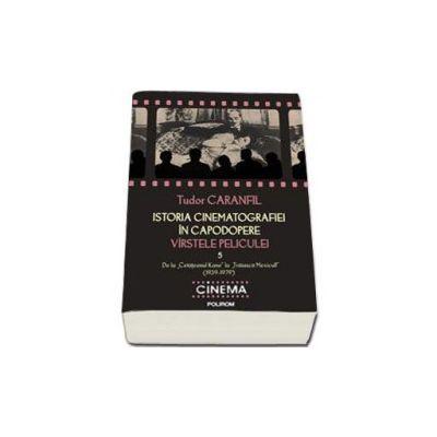 Istoria cinematografiei in capodopere. Virstele peliculei. Vol. V: De la - Cetateanul Kane - la - Traiasca Mexicul! - (1939-1979) - Editia a II-a adnotata si adaugita