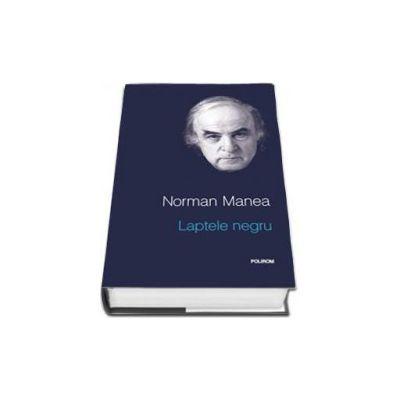 Norman Manea, Laptele negru - Editia a II-a (Editie Cartonata)