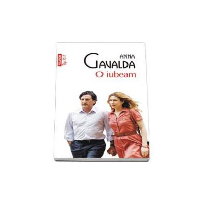 Anna Gavalda, O iubeam - Colectia Top 10