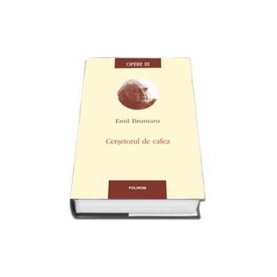 Emil Brumaru, Opere III. Cersetorul de cafea - Editie cu coperti cartonate