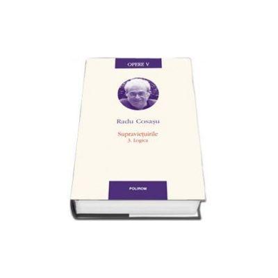 Radu Cosasu, Opere V. Supravietuirile 3. Logica - Editie cu coperti cartonate