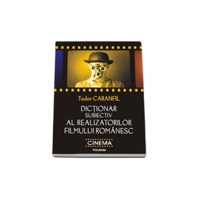 Dictionar subiectiv al realizatorilor filmului romanesc